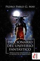 Diccionario del universo fantástico - Pedro Pablo García May