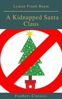 A Kidnapped Santa Claus (Feathers Classics) - Lyman Frank Baum
