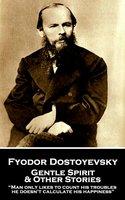 Gentle Spirit & Other Stories - Fyodor Dostoyevsky
