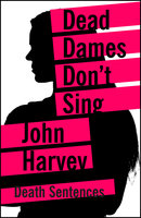 Dead Dames Don't Sing - John Harvey