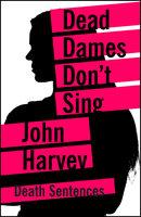 Dead Dames Don't Sing - John Harvey