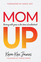 Mom Up: Thriving with Grace in the Chaos of Motherhood - Kara-Kae James