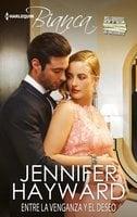 Entre la venganza y el deseo - Jennifer Hayward