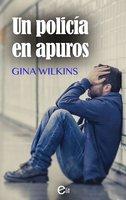 Un policía en apuros - Gina Wilkins