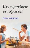 Un reportero en apuros - Gina Wilkins