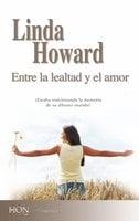 Entre la lealtad y el amor - Linda Howard