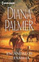 Escándalos de familia - Diana Palmer
