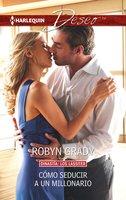 Cómo seducir a un millonario - Robyn Grady