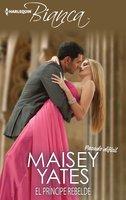 El príncipe rebelde - Maisey Yates