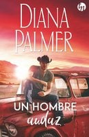 Un hombre audaz - Diana Palmer
