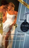 Tres seducciones y una boda - Julie Leto
