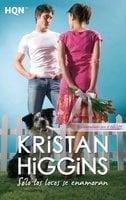 Sólo los locos se enamoran - Kristan Higgins
