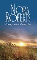 Cortejando a Catherine - Nora Roberts