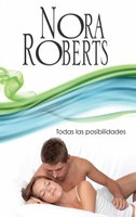 Todas las posibilidades - Nora Roberts