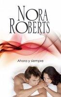 Ahora y siempre - Nora Roberts