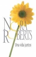 Una vida juntos - Nora Roberts