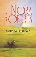 Rebelde irlandés - Nora Roberts