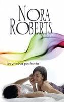 La vecina perfecta - Nora Roberts