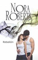 Rebelión - Nora Roberts