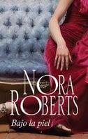 Bajo la piel - Nora Roberts