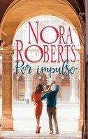 Por impulso - Nora Roberts