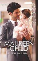 Padre a la fuerza - Maureen Child