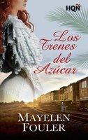 Los trenes del azúcar - Mayelen Fouler