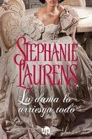 La dama lo arriesga todo - Stephanie Laurens