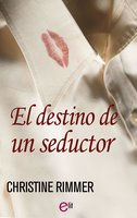 El destino de un seductor - Christine Rimmer