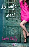 La mujer ideal - Leslie Kelly