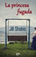 La princesa fugada - Jill Shalvis