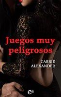 Juegos muy peligrosos - Carrie Alexander