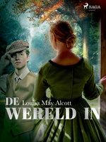 De wereld in - Louisa May Alcott
