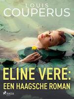 Eline Vere: Een Haagsche roman - Louis Couperus