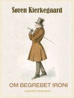 Om begrebet ironi - Søren Kierkegaard
