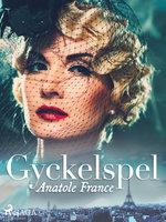 Gyckelspel - Anatole France