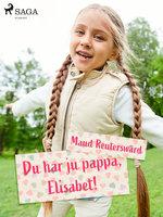 Du har ju pappa, Elisabet - Maud Reuterswärd
