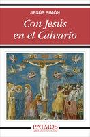 Con Jesús en el Calvario - Jesús Simón Pardo