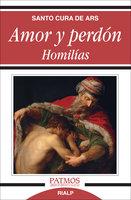 Amor y perdón. Homilías - San Juan Bautista María Vianney