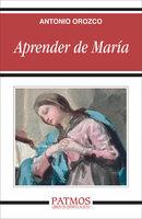 Aprender de María - Antonio Orozco Delclós