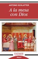 A la mesa con Dios - Antonio Schlatter Navarro