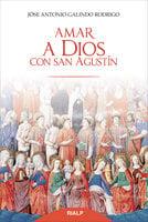 Amar a Dios con san Agustín - José Antonio Galindo Rodrigo