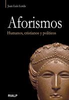 Aforismos. Humanos, cristianos y políticos. - Juan Luis Lorda Iñarra