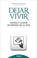 Dejar vivir. Marías y Lejeune en defensa de la vida - Enrique González Fernández