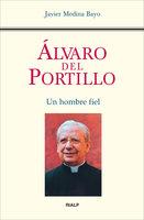 Álvaro del Portillo. Un hombre fiel - Javier Medina Bayo
