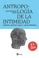 Antropología de la intimidad - Juan Fernando Sellés Dauder