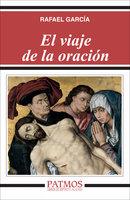 El viaje de la oración - Rafael García García