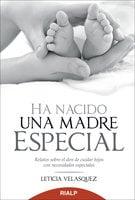 Ha nacido una madre especial - Leticia Velasquez Crafa