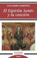 El Espíritu Santo y la oración - Luis María Martínez Rodríguez