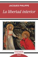 La libertad interior - Jacques Philippe